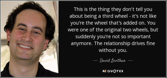 quote-this-is-the-thing-they-don-t-tell-you-about-being-a-third-wheel-it-s-not-like-you-re-david-levithan-46-70-09